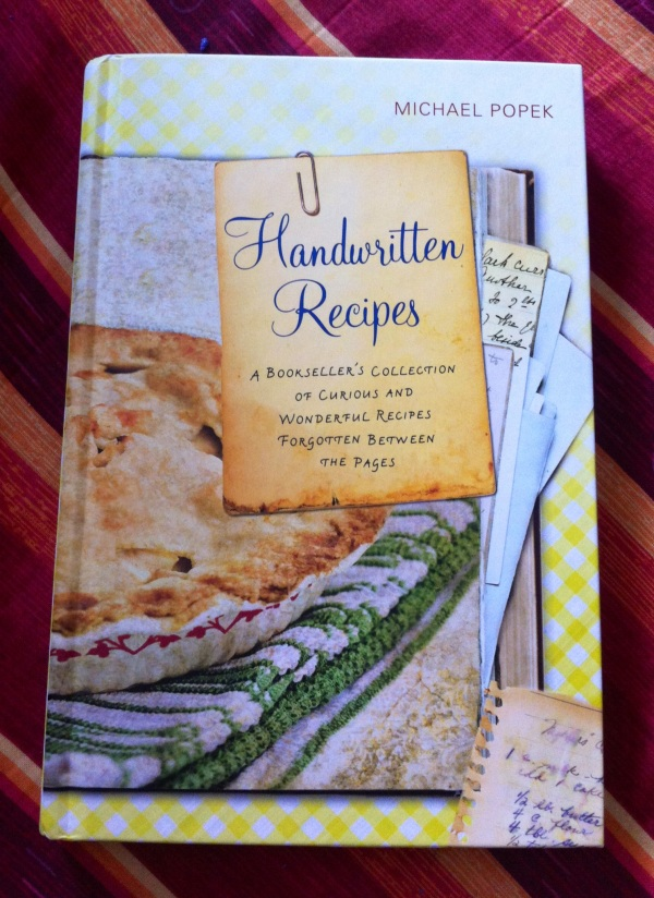 Handwritten Recipes: A Bookseller's Collection of Curious and Wonderful Recipes Forgotten Between the Pages by Michael Popek